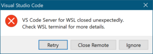 """""""VS Code Server for WSL closed unexpectedly"""" と書かれたエラーダイアログ。Retry, Close remote, Ignore のボタン"""